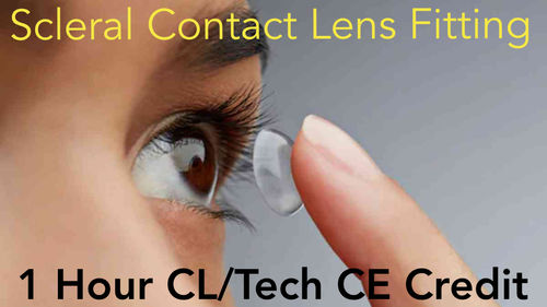 Home Study Scleral Contact lens Webinar Video 1 Hr. CL/Tech CE Credit